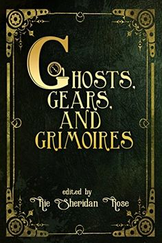Ghosts Gears And Grimoires Rie Sheridan Rose 2016
