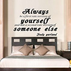 """Always be a first rate version of yourself and not a second rate version of someone else"" - Funk'N Class with Judy Garland Wall Quotes : Funk This House"