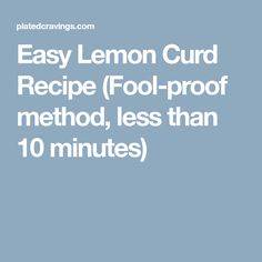 Easy Lemon Curd Recipe (Fool-proof method, less than 10 minutes)