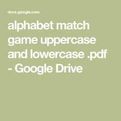 alphabet match game uppercase and lowercase .pdf - Google Drive