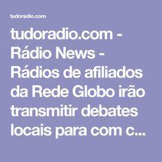 tudoradio.com - Rádio News - Rádios de afiliados da Rede Globo irão transmitir debates locais para com candidatos às prefeituras