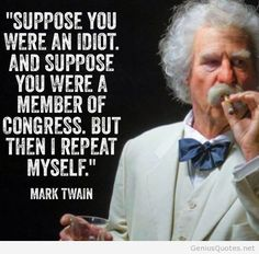Were an idiot quote – Mark Twain