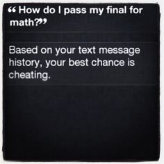 siri....If only I would have had Siri in college...she could have saved me so much time AND pain!