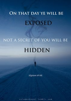 Qur'an al-Haqqah (The Reality) 69: 18:  That Day, you will be exhibited [for judgement]; not hidden among you is anything concealed.