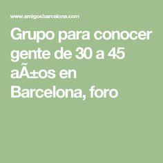 Grupo para conocer gente de 30 a 45 años en Barcelona, foro