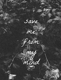 Save Me From My Mind quotes quote sad quotes depression quotes sad life quotes…