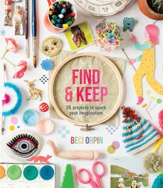 Beci Orpin's new book, 'Find & Keep – 26 Projects to spark your imagination', due for release in November 2012 • See more at The Big Design Market on 7/8/9 December 2012 – Royal Exhibition Building, Melbourne.  www.thebigdesignmarket.com