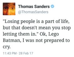 "thomas-sanders-on-twitter:  """"'Losing people is a part of life, but that doesn't mean you stop letting them in.' Ok, Lego Batman, I was not prepared to cry."" """
