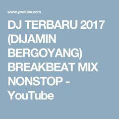 DJ TERBARU 2017 (DIJAMIN BERGOYANG) BREAKBEAT MIX NONSTOP - YouTube