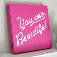 You Are Beautiful - Canvas Art. I would have chosen a different font...