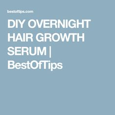 DIY OVERNIGHT HAIR GROWTH SERUM | BestOfTips