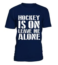 Leave Me Alone Hockey Fan Funny T shirt T best sport team player gift