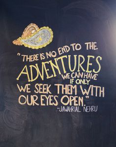 """There is no end to the adventures we can have if only we seek them with our eyes open""  <3"