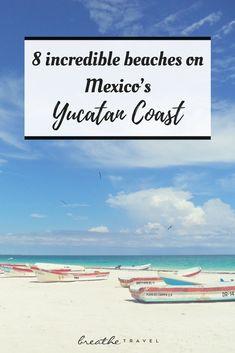 8 Incredible Beaches on Mexico's Yucatan Coast - BREATHE TRAVEL