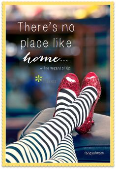 There's no place like home... <3 More fab quotes on Joy of Mom - come join us! <3 https://www.facebook.com/joyofmom  #noplacelikehome #wizardofoz #rubyslippers #joyofmom