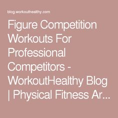 Figure Competition Workouts For Professional Competitors - WorkoutHealthy Blog   Physical Fitness Articles & Diet Tips