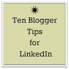 Ten Blogger Tips for Using LinkedIn - A Little Bite of Life  via @Julie Forrest Forrest U. @ A Little Bite of Life