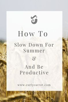 Fin out how to slow down for summer and be productive - by Curly Carrot Best Business Ideas, Creative Business, Business Tips, Habit Quotes, Learn A New Skill, Getting Up Early, Going On Holiday, Ways To Relax, Time Management Tips