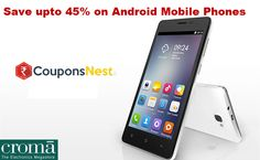 Save upto 45% on Android #Mobile Phones at Croma  #CouponsCode @http://goo.gl/H6Yz1l