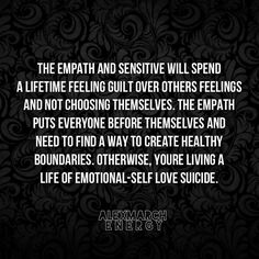 The empath will often find themselves in situations they truly don't want to be in, because their fe - alxmrchenergy