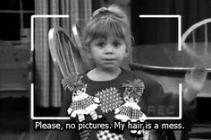 You begin to realize you have this need to be totally in control of your image at all times. | 16 Things You Learned About Being A Woman From Full House