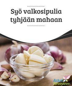 Syö valkosipulia tyhjään mahaan  #Valkosipuli on suosittu #ruoka-aine ympäri maailman ja sillä lisää helposti ytyä ja makua eri #aterioihin.  #Terveellisetelämäntavat