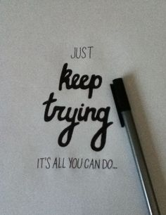 Just keep trying..it's all you can do - Whit's BlogWhit's Blog