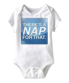 Take a look at this White 'There's a Nap For That' Bodysuit - Infant by American Classics on #zulily today!