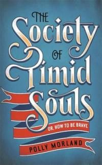 The Society of Timid Souls or, How to be Brave by Polly Moreland
