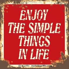"Life doesn't have to be complicated. You don't need ""stuff"" to be fulfilled. Find happiness in the simple moments."