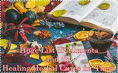 Huge List of Ailments and the Healing Herbal Cures for Them Homesteading - The Homestead Survival .Com