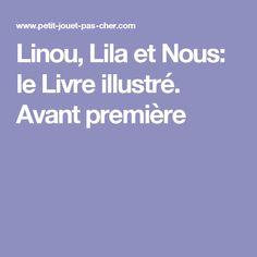 Linou, Lila et Nous: le Livre illustré. Avant première