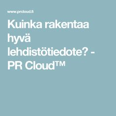 Kuinka rakentaa hyvä lehdistötiedote? - PR Cloud™