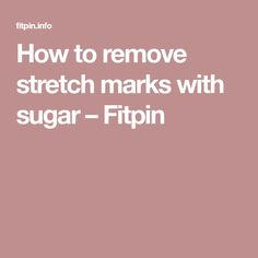 How to remove stretch marks with sugar – Fitpin
