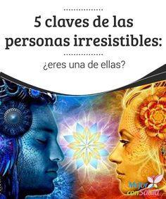 5 claves de las personas irresistibles: ¿eres una de ellas?  Las personas irresistibles, tienen algo, tienen luz, carisma y ese encanto que va mucho más allá de la simple apariencia física.