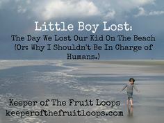 We lost our kid.  We suck as parents. Keeper of The Fruit Loops