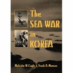 The Sea War in Korea by Malcolm W. & Frank A. Manson Cagle, http://www.amazon.com/dp/B004PAZJ70/ref=cm_sw_r_pi_dp_02aTqb1D1C86H