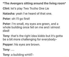 """*The Avengers sitting around the living room"""" Clint: let's play Two Truths One Lie Natasha: yeah i've heard of that one. Random Things, Random Stuff, Funny Stuff, Random Quotes, Funny Quotes, Secret Warriors, Funny Mems, Give It To Me, Let It Be"""