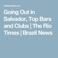 Going Out in Salvador, Top Bars and Clubs | The Rio Times | Brazil News