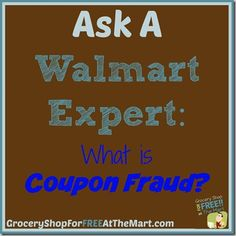 What is Coupon Fraud? http://www.groceryshopforfreeatthemart.com/ask-a-walmart-expert-what-is-coupon-fraud/