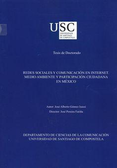 Redes sociales y comunicación en Internet : medio ambiente y participación ciudadana en México / tese de doutoramento de José Alberto Gómez Isassi ; director, José Pereira Fariña