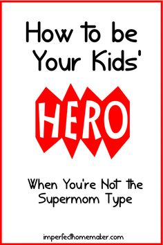 How to be Your Kids' Hero When You're Not the Supermom Type - great encouragement when it feels like you're a boring mom!