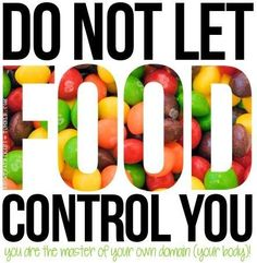Do not let food control you