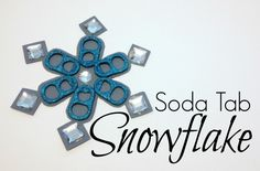 Tutorial: Soda Tab Snowflakes - great project for a snow day!