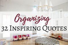 32 Inspiring Organizing Quotes | GoodLifeOrganizing.net