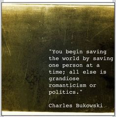 Charles Bukowski --- quote saving the world My career in a nutshell Great Quotes, Quotes To Live By, Me Quotes, Motivational Quotes, Inspirational Quotes, Positive Quotes, World Quotes, Daily Quotes, The Words