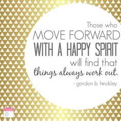 FREE PRINTABLE - Those who move forward with a happy spirit will find that things always work out.