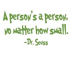 A person's a person, no matter how small. Dr. Seuss wrote what all preemie moms know to be true!