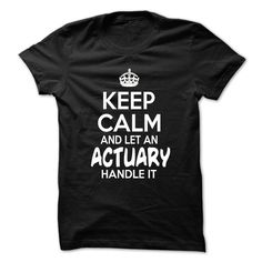 Keep Calm And ᗐ Let Actuary Handle It - Funny Job Shirt ⓪ !!!Keep Calm And Let Actuary Handle It - Funny Job Shirt !!! If you are Actuary or loves one. Then this shirt is for you. Cheers !!!TeeForActuary Actuary