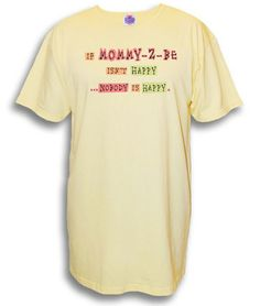 """""""If Mommy-2-Be Isn't happy..."""" Nightshirt in Yellow $28 - SHOP http://www.thepajamacompany.com/store/18906.html?category_id=10947"""